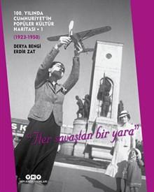 """100. Yılında Cumhuriyet'in Popüler Kültür Haritası - 1 (1923 – 1950) / """"Her Savaştan Bir Yara"""" (Sert Kapak)"""