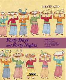 Forty Days and Forty Nights - Weddings, Festivals and Pageantry in the Ottoman Empire (Sert Kapak)