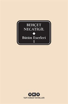Bütün Eserleri - Behçet Necatigil - 1 (1. Cilt)