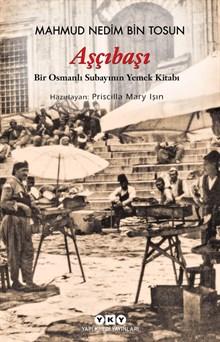 Aşçıbaşı - Bir Osmanlı Subayının Yemek Kitabı