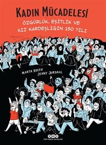 Kadın Mücadelesi - Özgürlük, Eşitlik ve Kız Kardeşliğin 150 Yılı