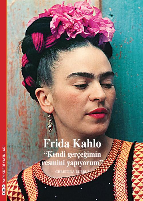 """Frida Kahlo """"Kendi Gerçeğimin Resmini Yapıyorum"""""""