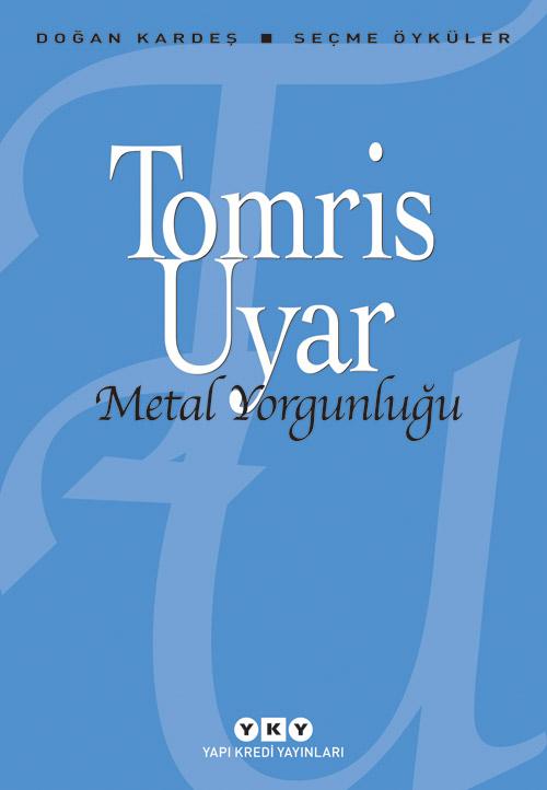 Metal Yorgunluğu - Seçme Öyküler