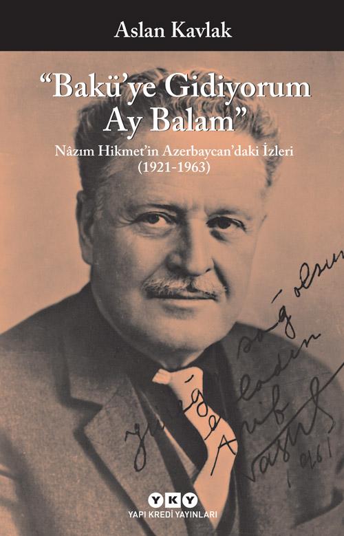 Bakü'ye Gidiyorum Ay Balam - Nâzım Hikmet'in Azerbaycan'daki İzleri (1921-1963)