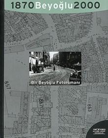 Beyoğlu 1870, 2000 - Bir Beyoğlu Fotoromanı: Bir Efsanenin Monografisi