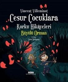 Cesur Çocuklara Korku Hikâyeleri - Büyülü Orman (karton kapak)