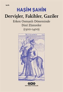 Dervişler, Fakihler, Gaziler / Erken Osmanlı Döneminde Dinî Zümreler (1300-1400)