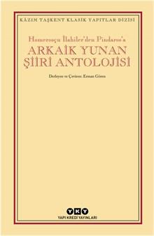 Homerosçu İlahiler'den Pindaros'a - Arkaik Yunan Şiiri Antolojisi