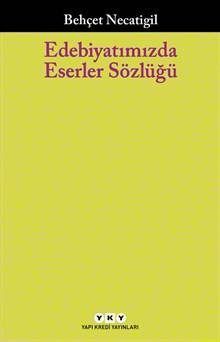 Edebiyatımızda Eserler Sözlüğü - 223 Çağdaş Yazarımızın 751 Eseri