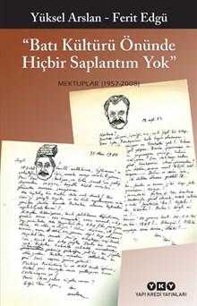 """""""Batı Kültürü Önünde Hiçbir Saplantım Yok"""" - Mektuplar (1957 - 2008)"""
