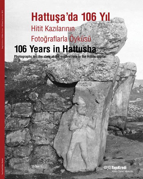 Hattuşa'da 106 Yıl - Hitit Kazılarının Fotoğraflarla Öyküsü