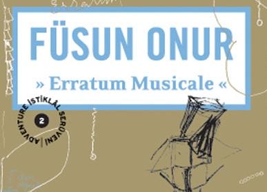 "Füsun Onur - ""Erratum Musicale"""
