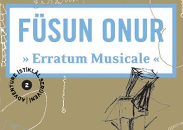 "Füsun Onur ""Erratum Musicale"""