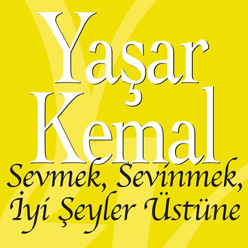 Yaşar Kemal – Sevmek, Sevinmek, İyi Şeyler Üstüne